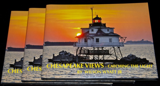 Chesapeake Views-Catching the Light, ISBN: 978-0-9883456-0-7, hardbound with jacket. Copyright 2013 by Wilson Wyatt Jr